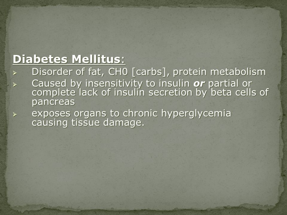 Diabetes Mellitus: Disorder of fat, CH0 [carbs], protein metabolism