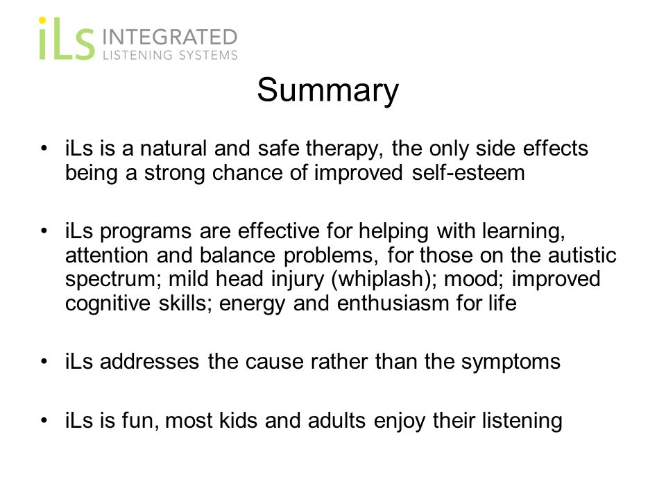 Summary iLs is a natural and safe therapy, the only side effects being a strong chance of improved self-esteem.