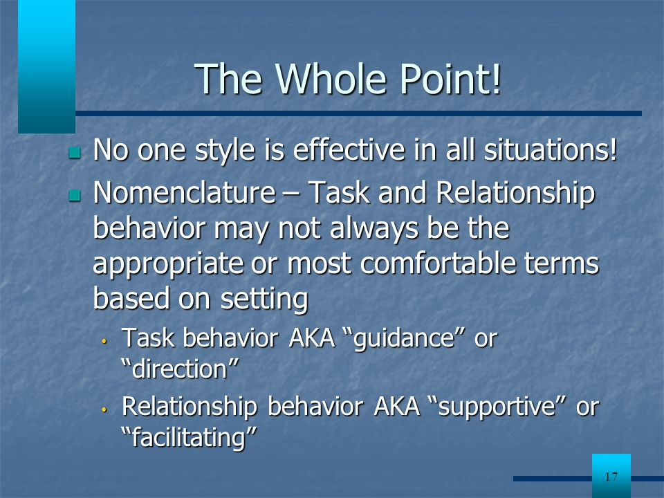 The Whole Point! No one style is effective in all situations!