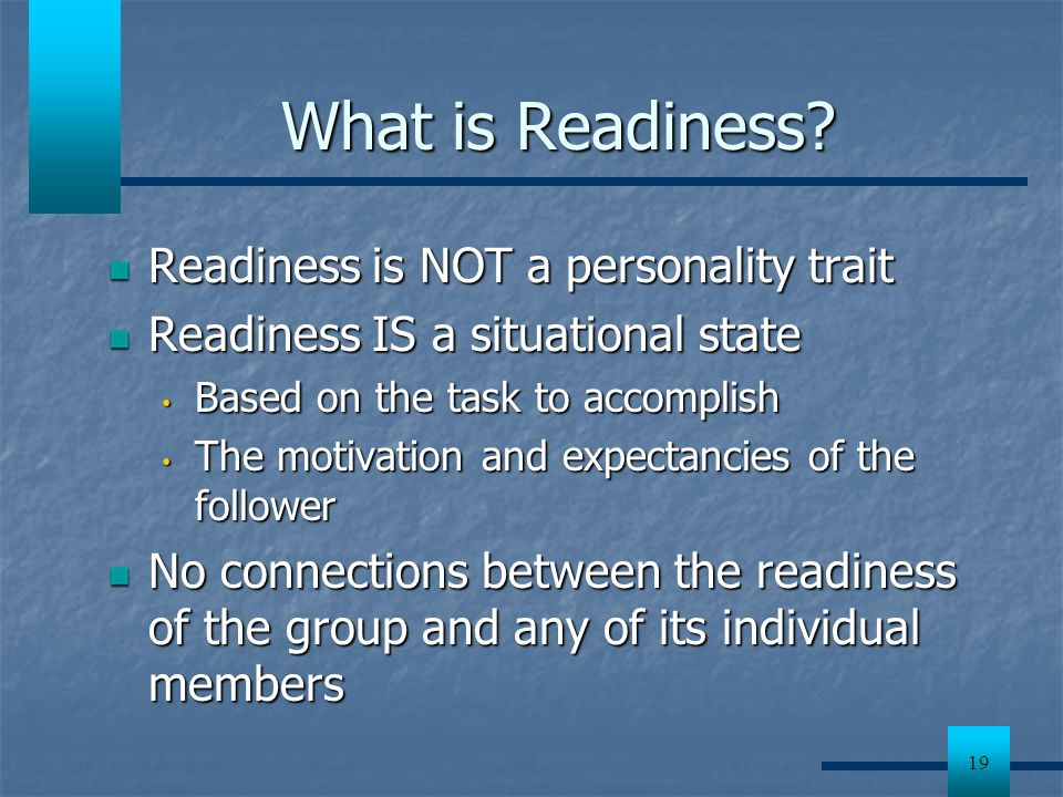 What is Readiness Readiness is NOT a personality trait