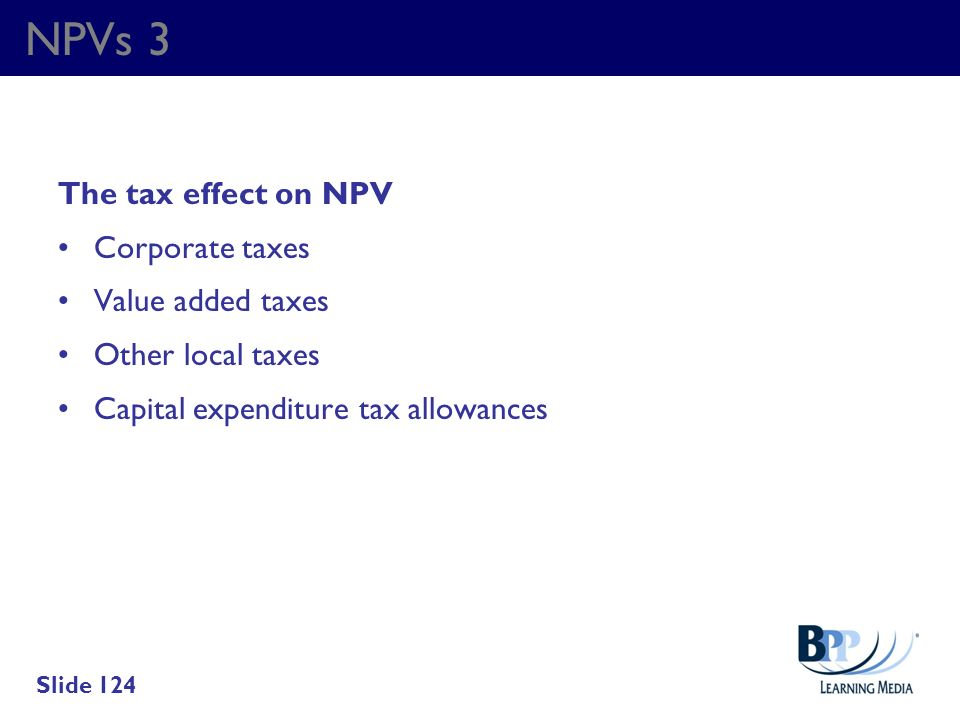 NPVs 3 The tax effect on NPV Corporate taxes Value added taxes