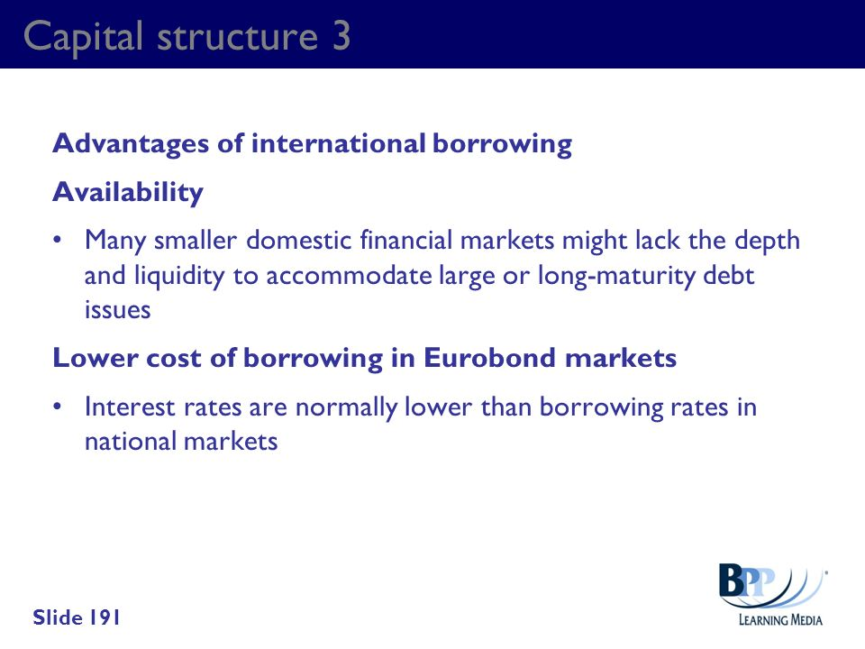 Capital structure 3 Advantages of international borrowing Availability