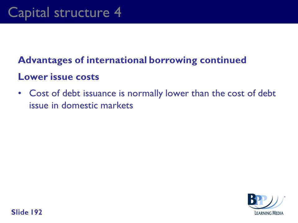 Capital structure 4 Advantages of international borrowing continued