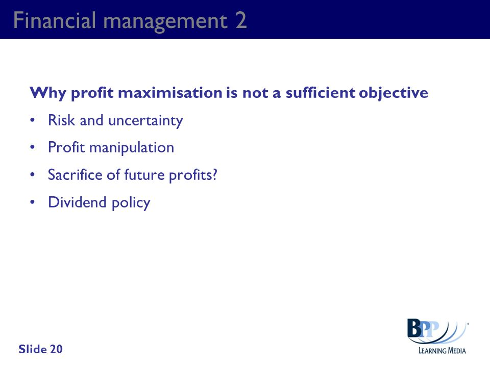 Financial management 2 Why profit maximisation is not a sufficient objective. Risk and uncertainty.