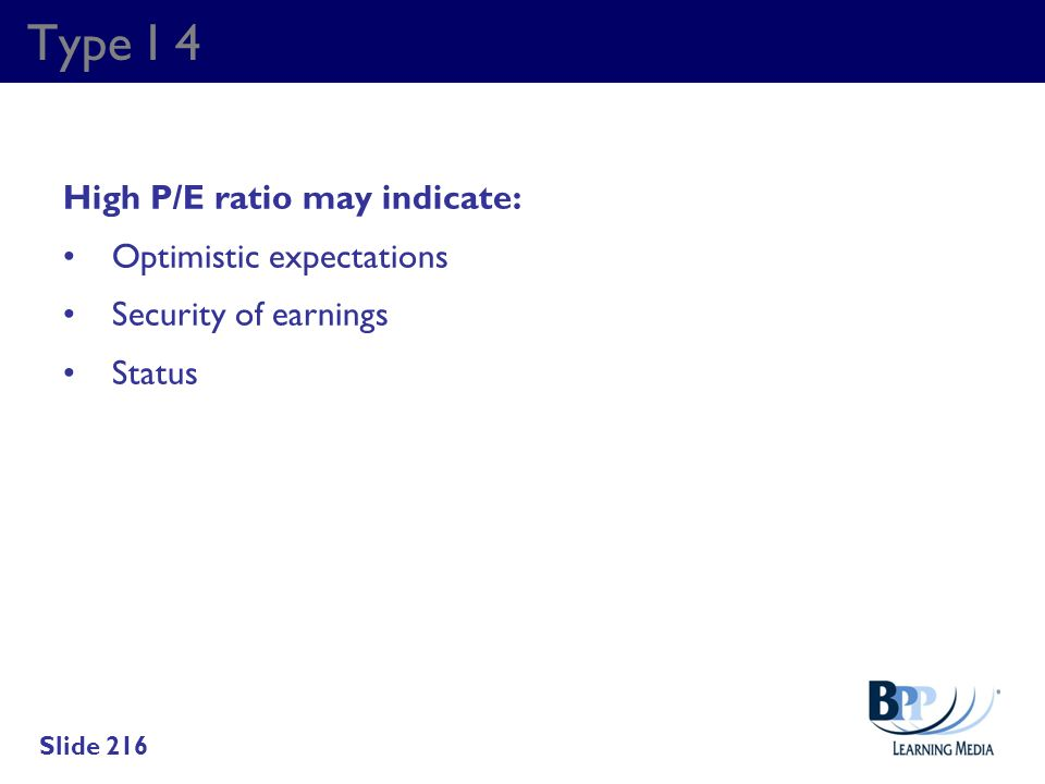 Type I 4 High P/E ratio may indicate: Optimistic expectations