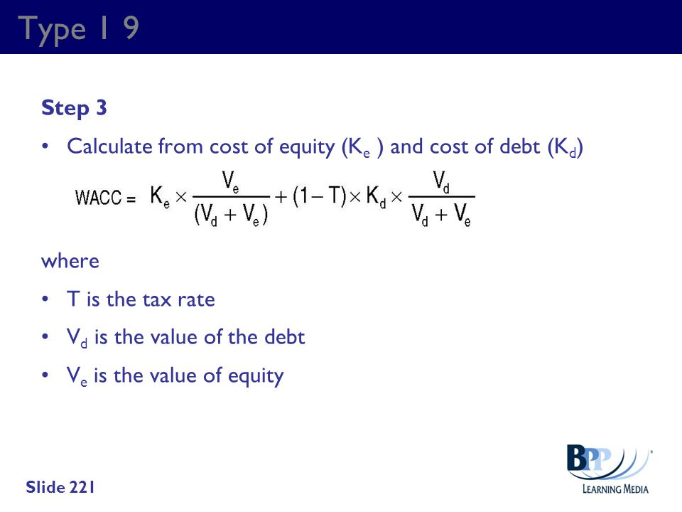 Type 1 9 Step 3. Calculate from cost of equity (Ke ) and cost of debt (Kd) where. T is the tax rate.