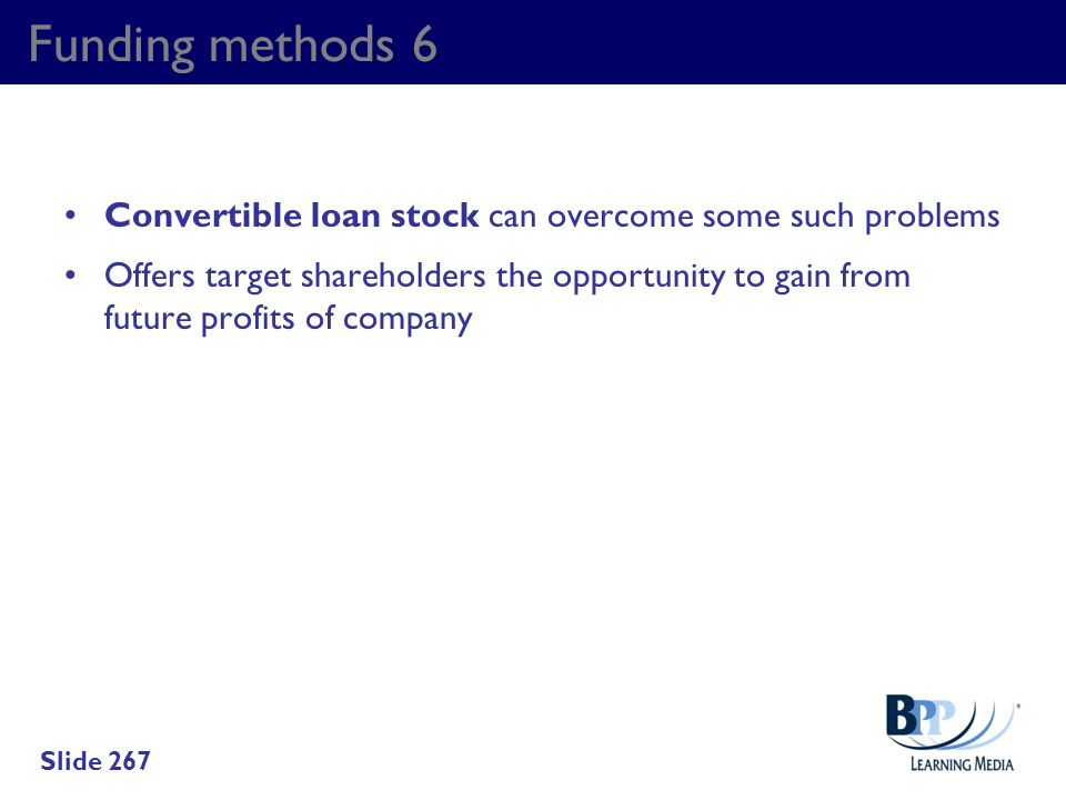 Funding methods 6 Convertible loan stock can overcome some such problems.