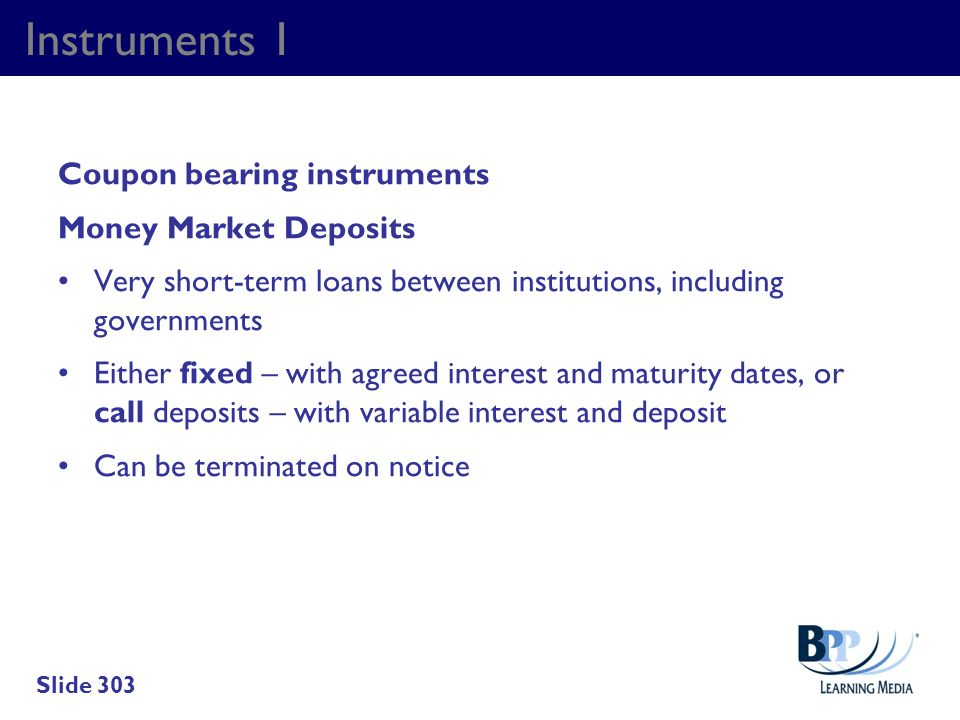 Instruments 1 Coupon bearing instruments Money Market Deposits