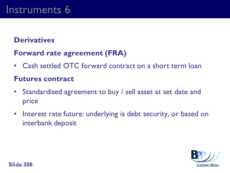 Instruments 6 Derivatives Forward rate agreement (FRA)