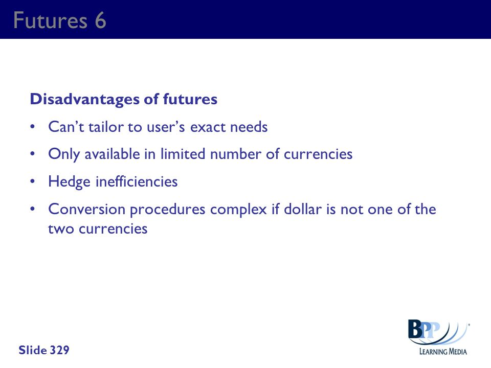 Futures 6 Disadvantages of futures Can't tailor to user's exact needs