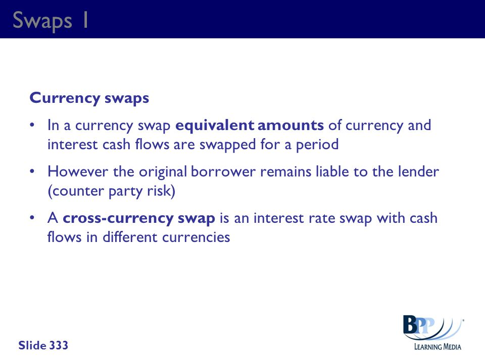 Swaps 1 Currency swaps. In a currency swap equivalent amounts of currency and interest cash flows are swapped for a period.