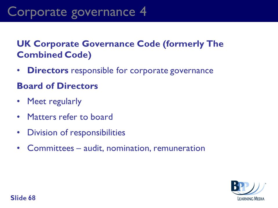 Corporate governance 4 UK Corporate Governance Code (formerly The Combined Code) Directors responsible for corporate governance.