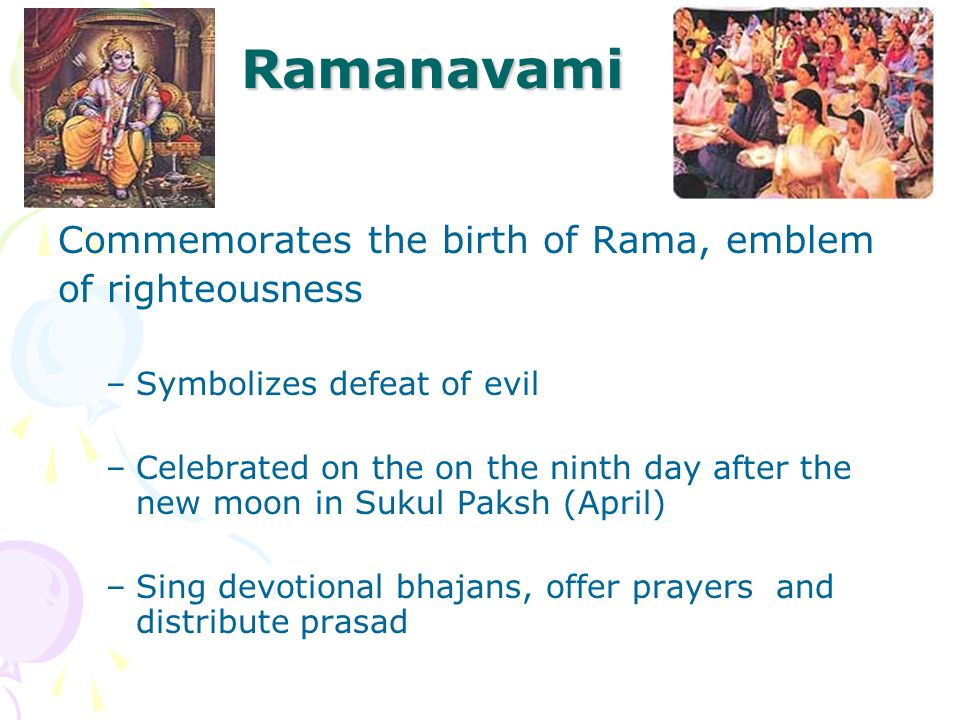 Ramanavami Commemorates the birth of Rama, emblem of righteousness