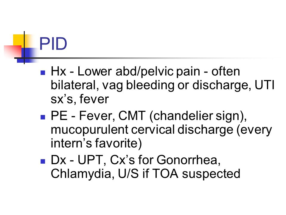 PID Hx - Lower abd/pelvic pain - often bilateral, vag bleeding or discharge, UTI sx's, fever.