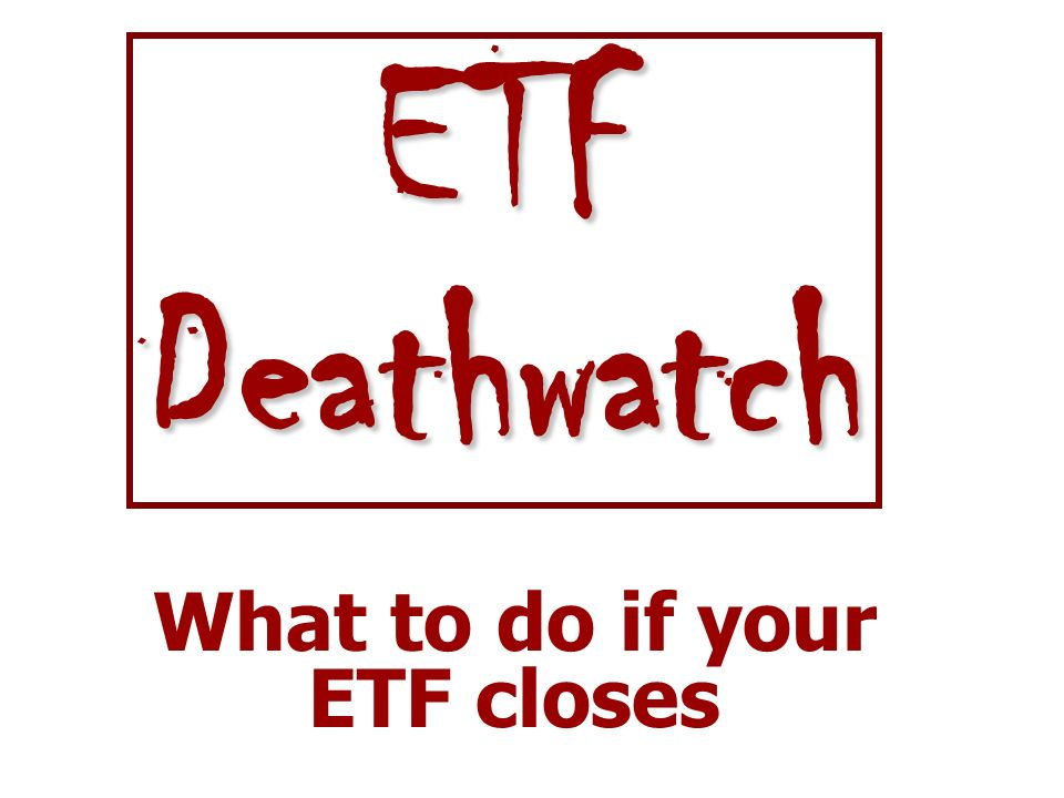 What to do if your ETF closes