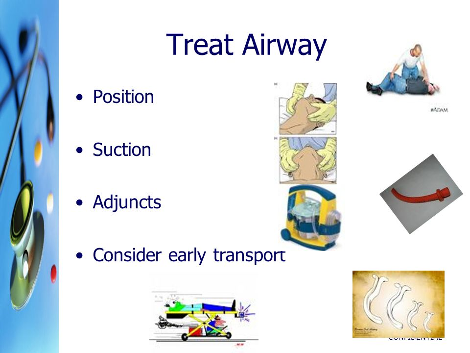 Treat Airway Position Suction Adjuncts Consider early transport