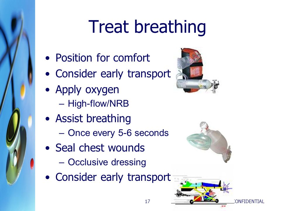 Treat breathing Position for comfort Consider early transport