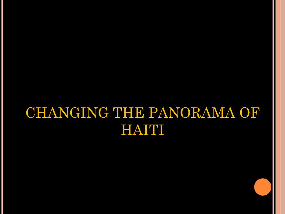 CHANGING THE PANORAMA OF HAITI