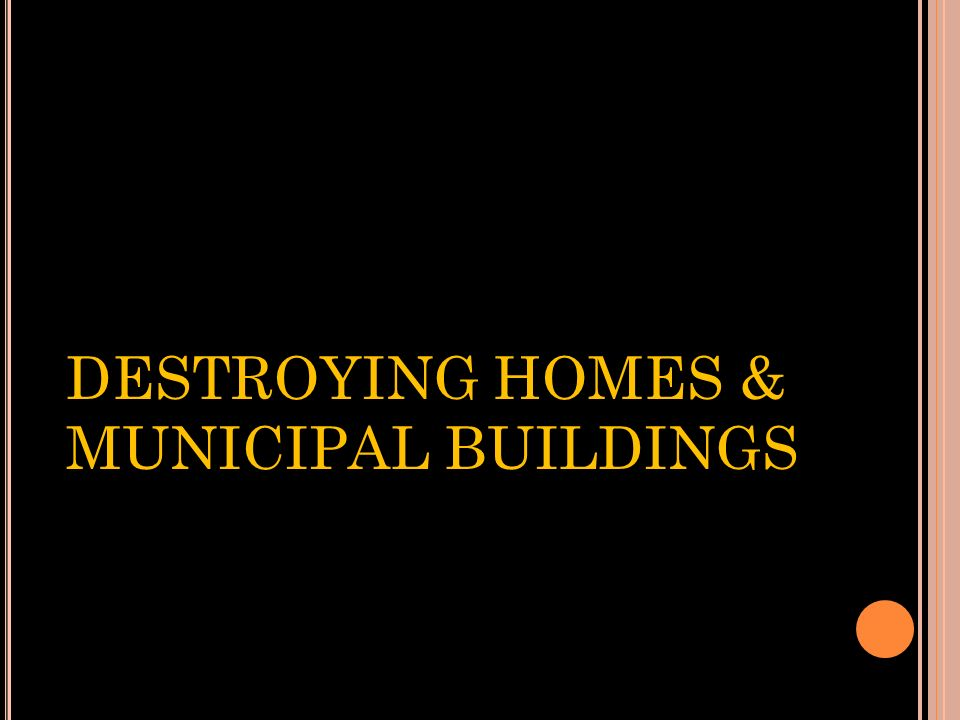 DESTROYING HOMES & MUNICIPAL BUILDINGS