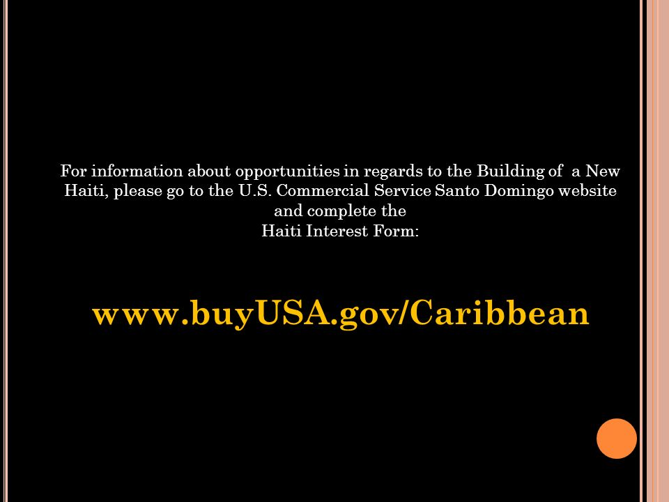For information about opportunities in regards to the Building of a New Haiti, please go to the U.S. Commercial Service Santo Domingo website and complete the