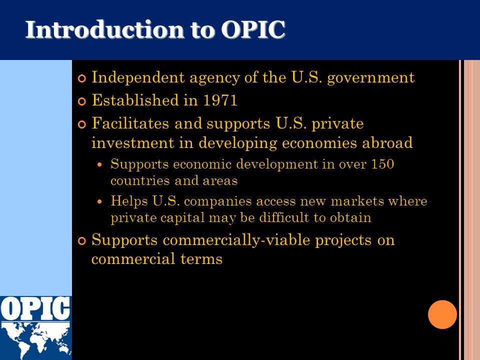 Introduction to OPIC Independent agency of the U.S. government
