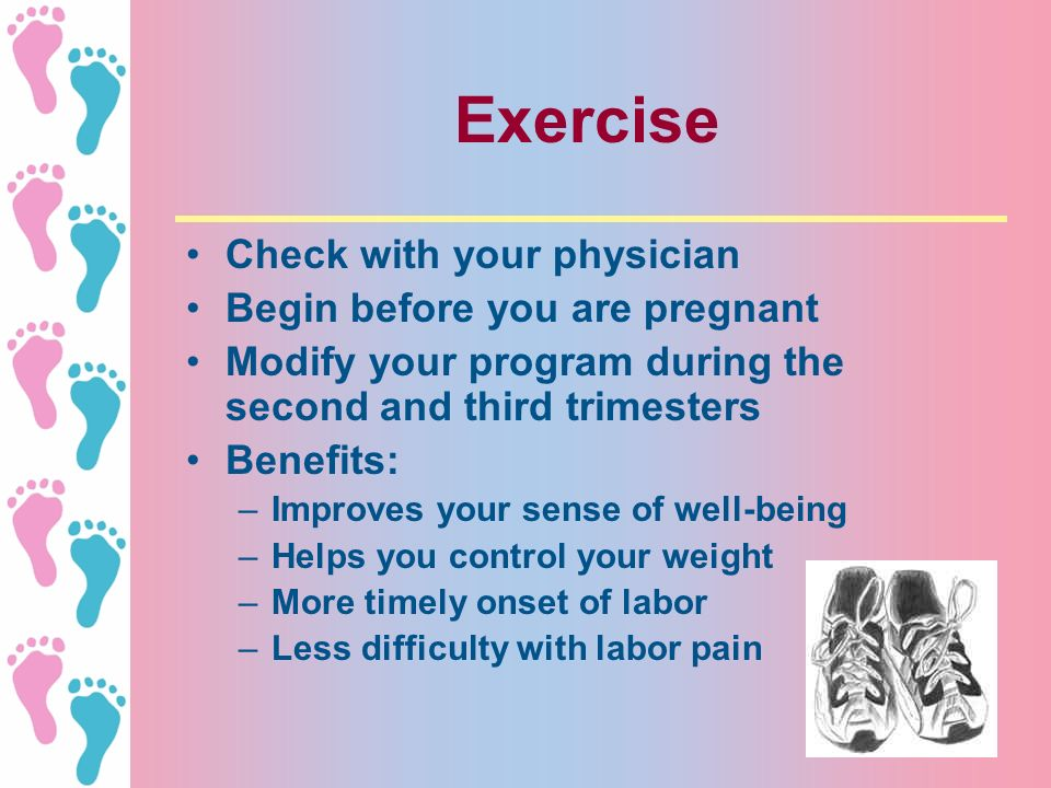 Exercise Check with your physician Begin before you are pregnant