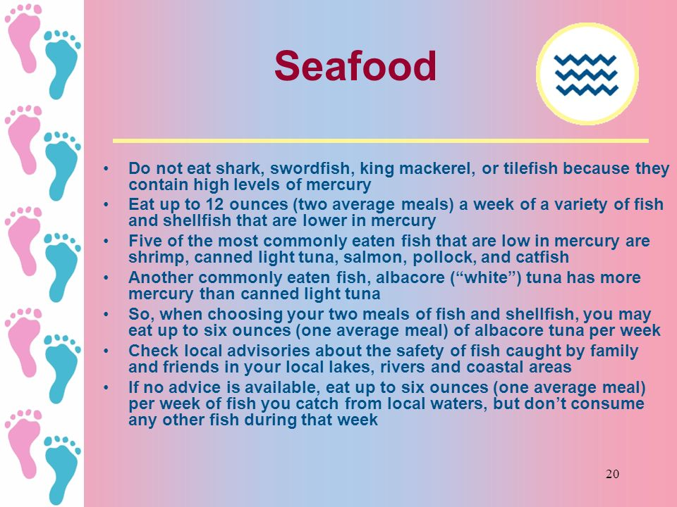 Seafood Do not eat shark, swordfish, king mackerel, or tilefish because they contain high levels of mercury.