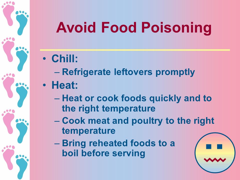 Avoid Food Poisoning Chill: Heat: Refrigerate leftovers promptly