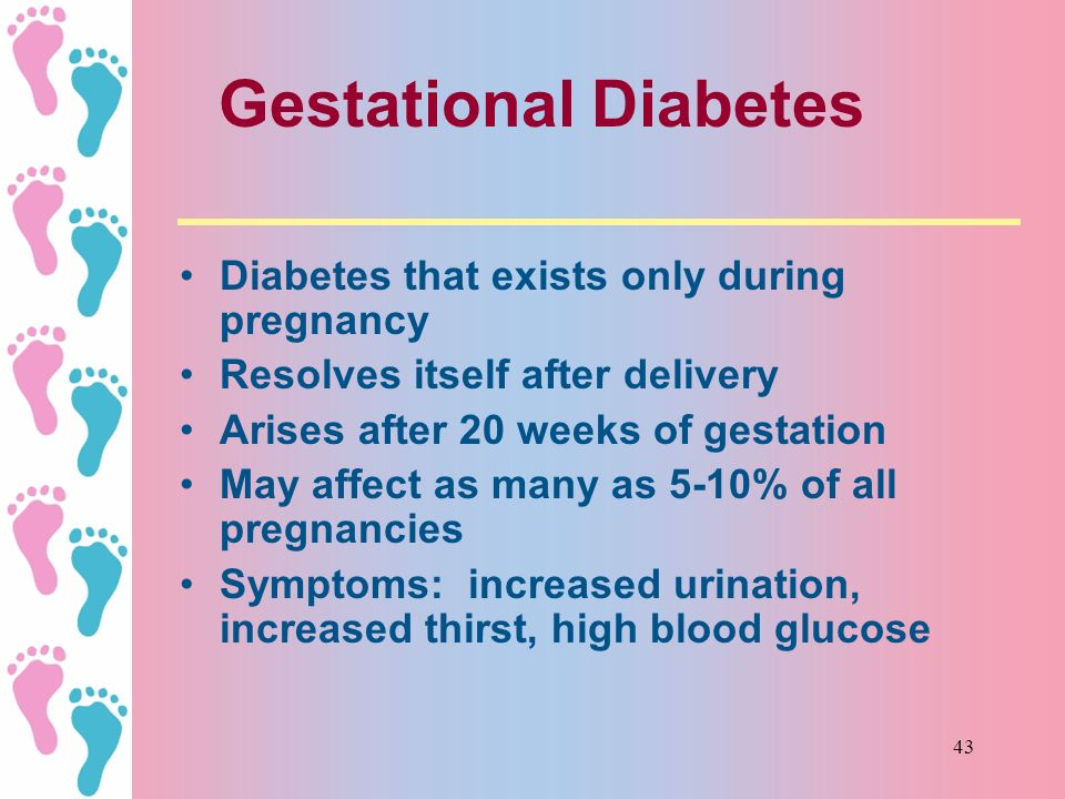 Gestational Diabetes Diabetes that exists only during pregnancy