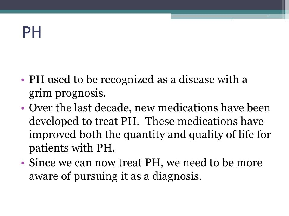 PH PH used to be recognized as a disease with a grim prognosis.
