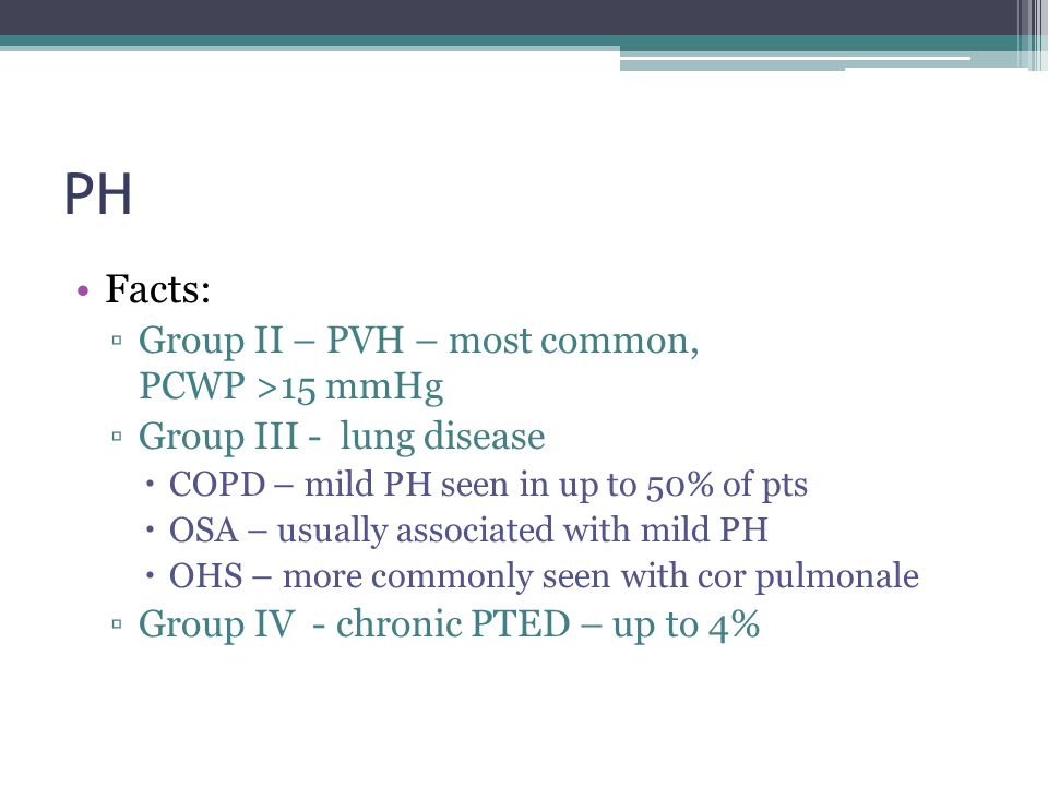 PH Facts: Group II – PVH – most common, PCWP >15 mmHg
