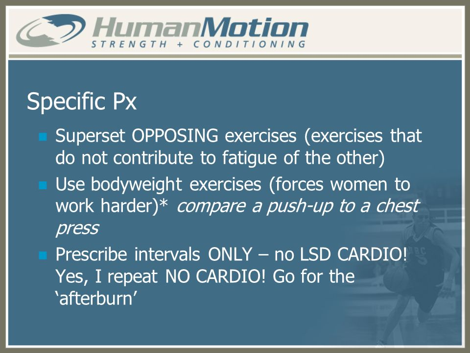 Specific Px Superset OPPOSING exercises (exercises that do not contribute to fatigue of the other)