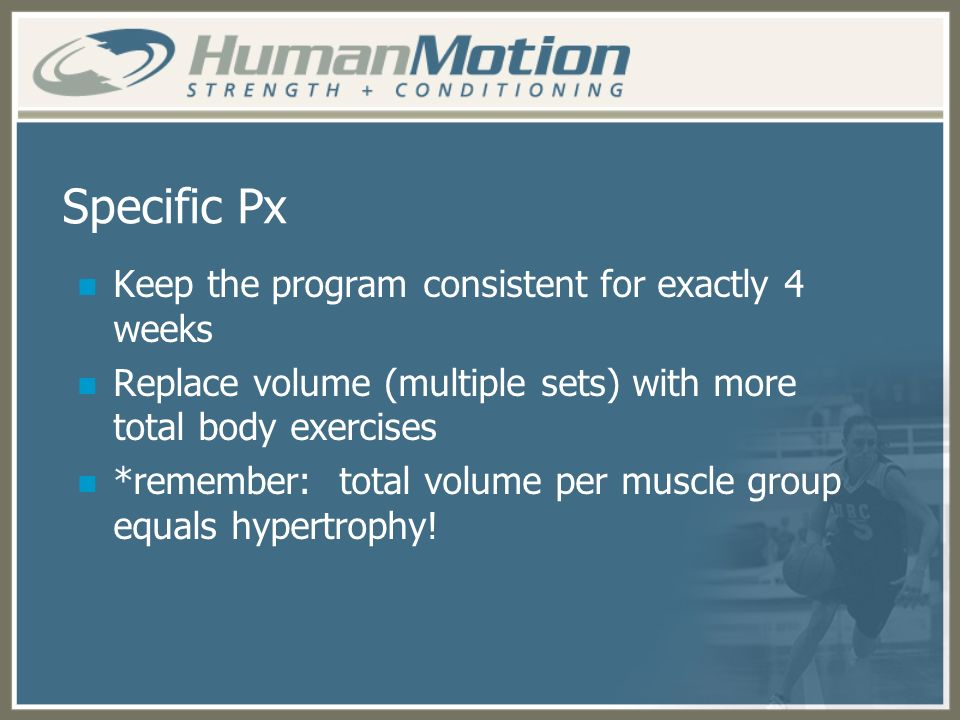 Specific Px Keep the program consistent for exactly 4 weeks