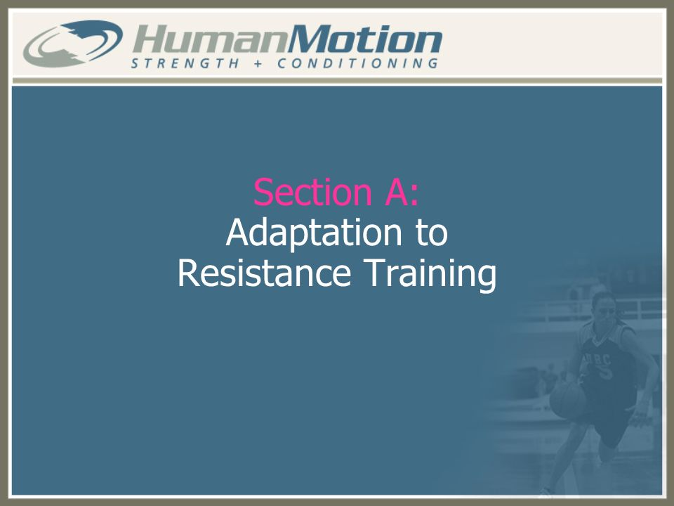 Section A: Adaptation to Resistance Training