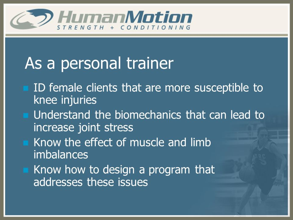 As a personal trainer ID female clients that are more susceptible to knee injuries.
