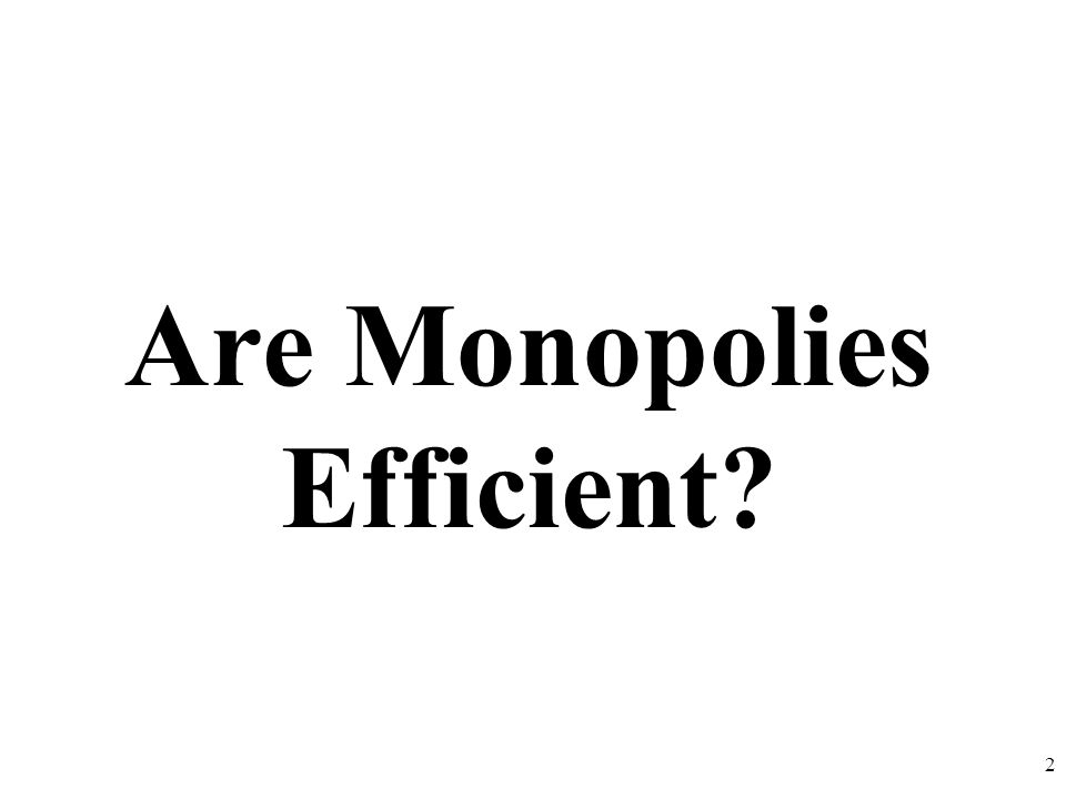 Are Monopolies Efficient