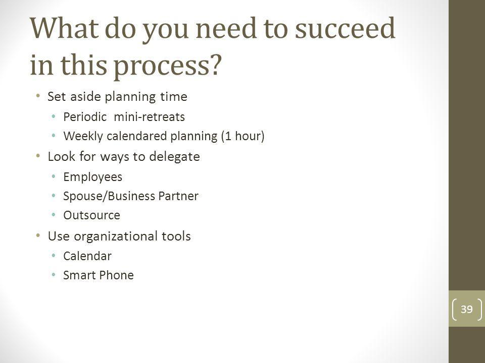 What do you need to succeed in this process