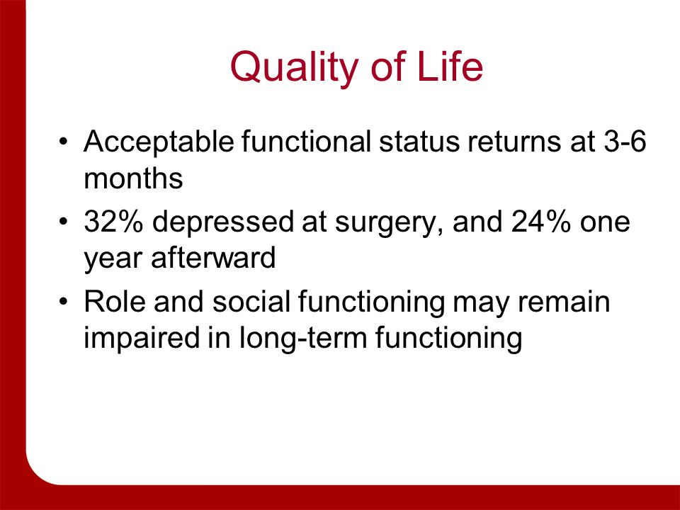 Quality of Life Acceptable functional status returns at 3-6 months