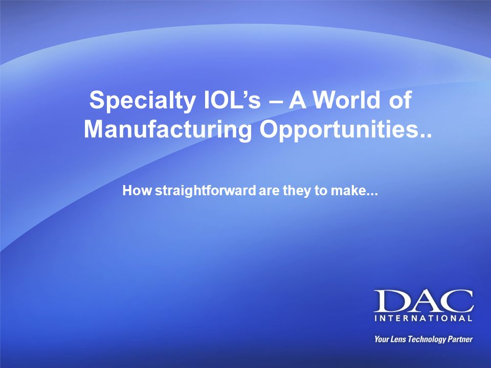 Specialty IOL's – A World of Manufacturing Opportunities..