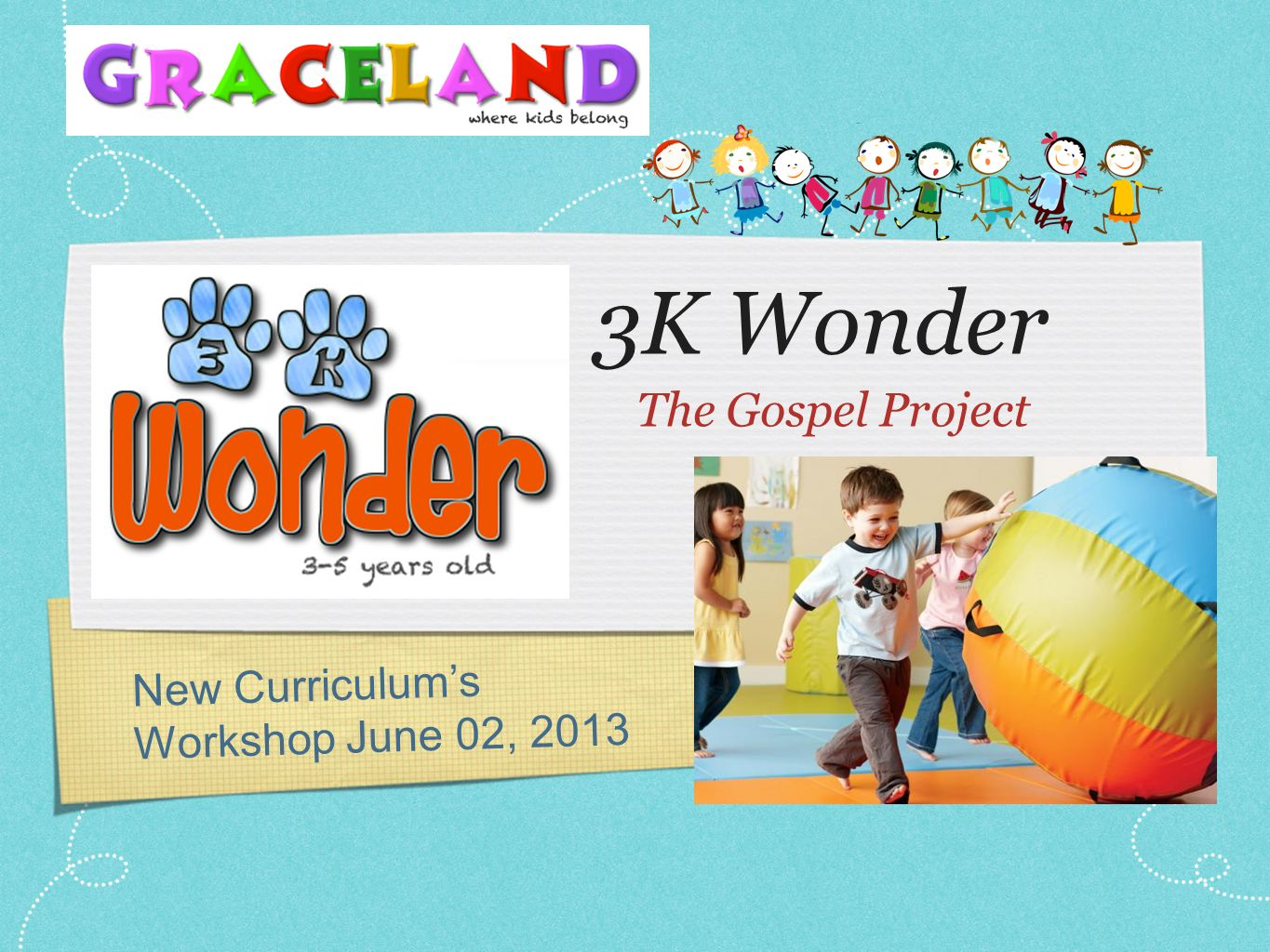 3K Wonder The Gospel Project New Curriculum's Workshop June 02, 2013
