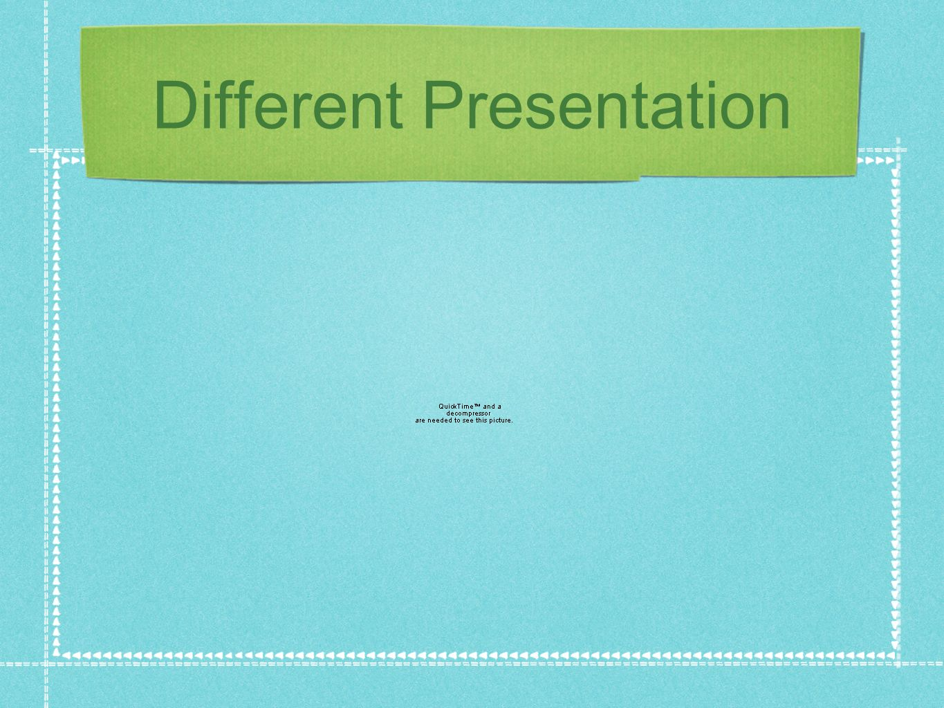 Different Presentation