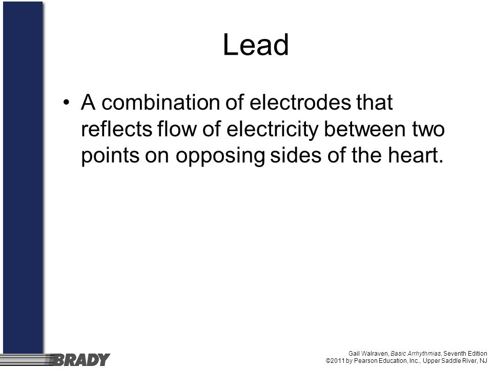 Lead A combination of electrodes that reflects flow of electricity between two points on opposing sides of the heart.
