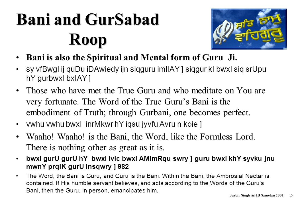 Bani and GurSabad Roop Bani is also the Spiritual and Mental form of Guru Ji.