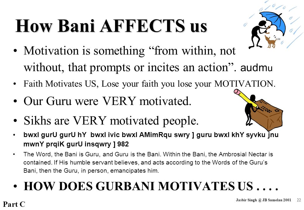 How Bani AFFECTS us Motivation is something from within, not without, that prompts or incites an action . audmu.