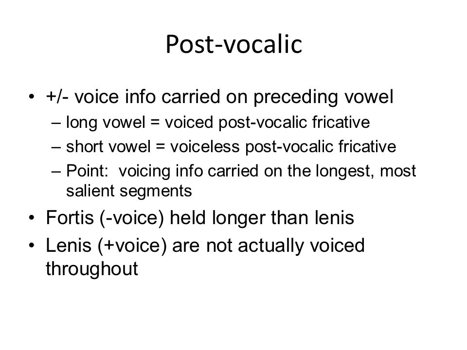 Post-vocalic +/- voice info carried on preceding vowel