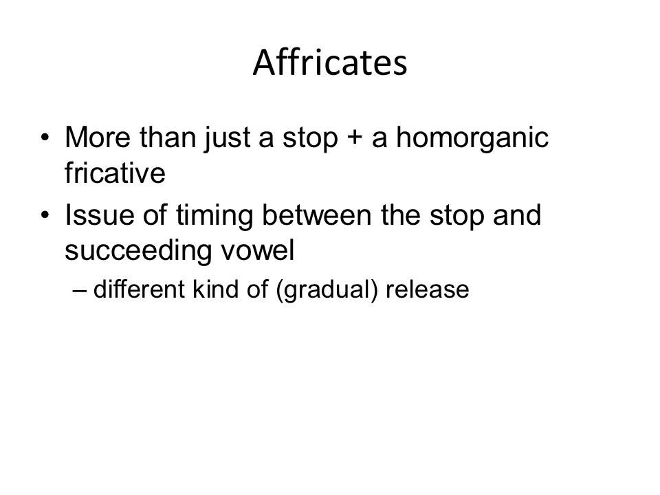 Affricates More than just a stop + a homorganic fricative