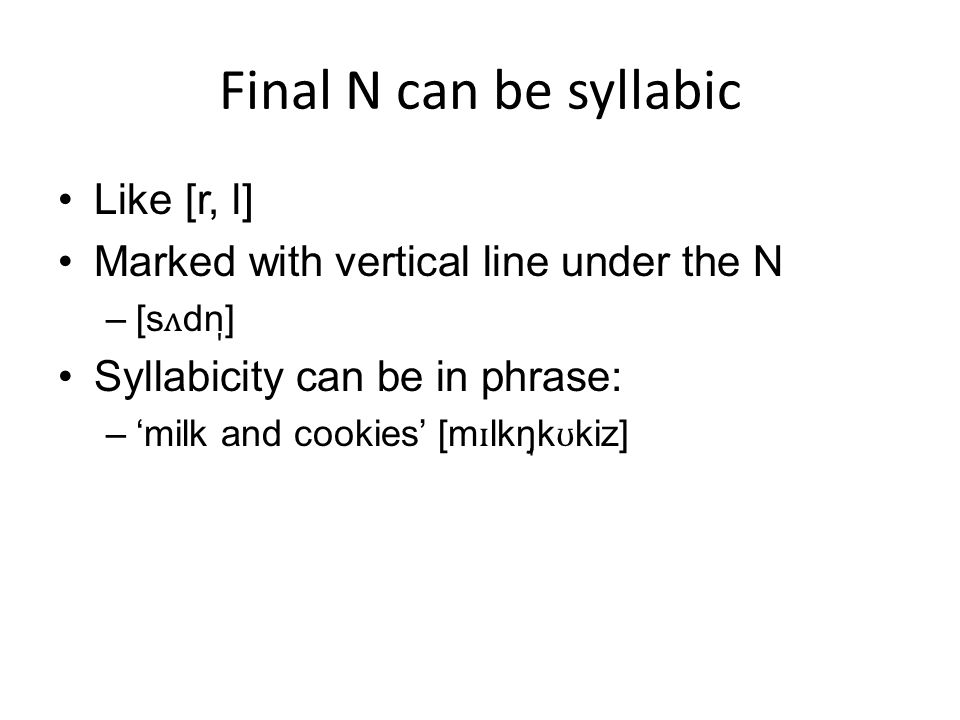 Final N can be syllabic Like [r, l]