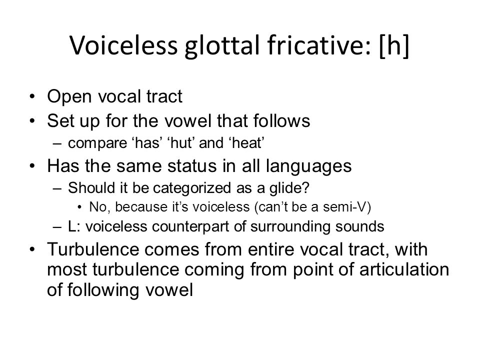 Voiceless glottal fricative: [h]