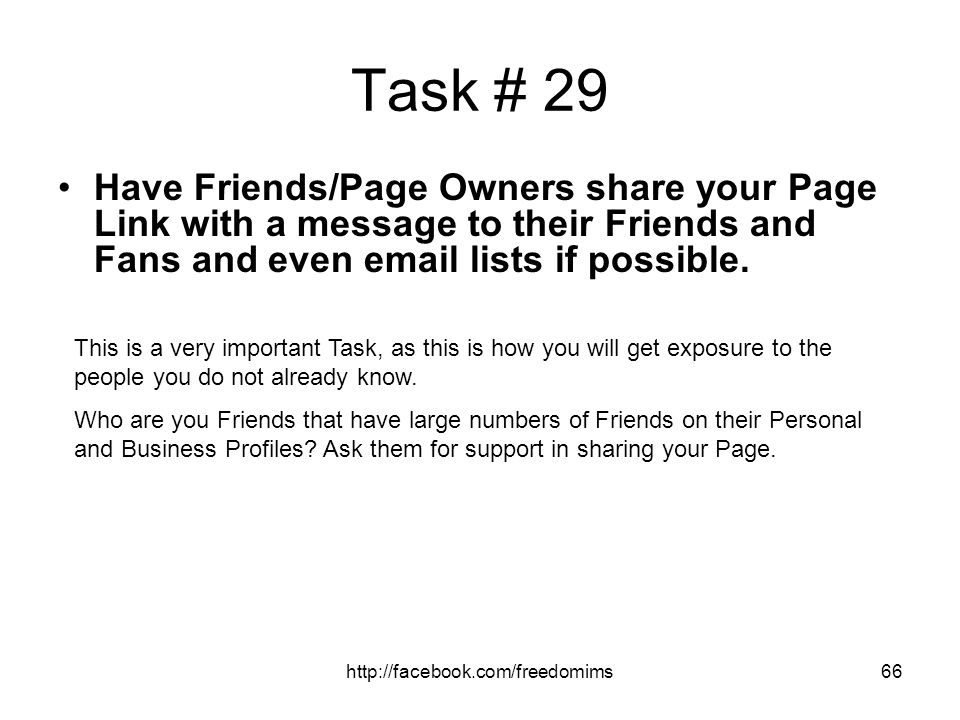 Task # 29 Have Friends/Page Owners share your Page Link with a message to their Friends and Fans and even email lists if possible.