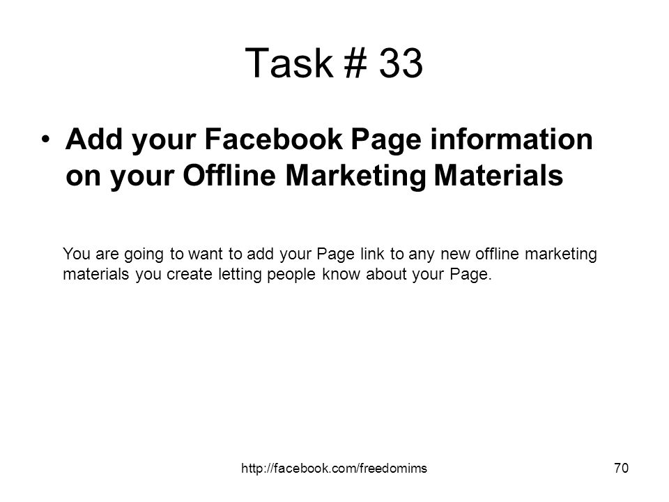 Task # 33 Add your Facebook Page information on your Offline Marketing Materials.